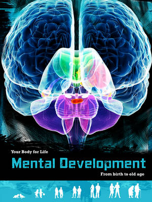 Mental Development: From Birth to Old Age - Your Body for Life (Hardback)