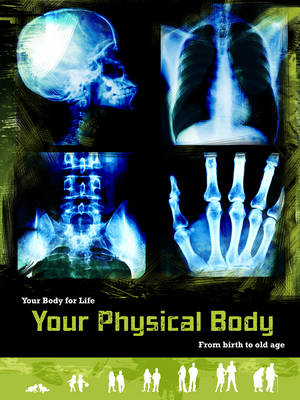 Your Physical Body: From Birth to Old Age - Your Body for Life (Hardback)