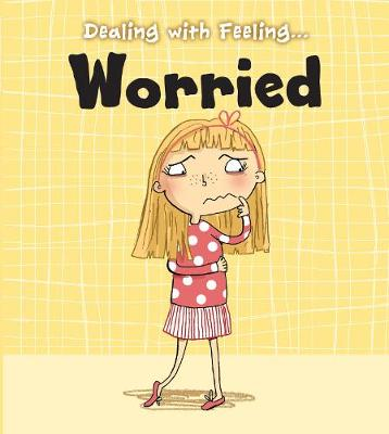 Worried - Read and Learn: Dealing with Feeling... (Hardback)