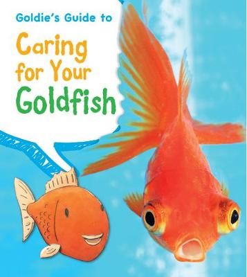 Goldie's Guide to Caring for Your Goldfish - Young Explorer: Pets' Guides (Hardback)