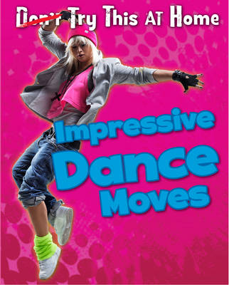 Impressive Dance Moves - Read Me!: Try This at Home! (Hardback)