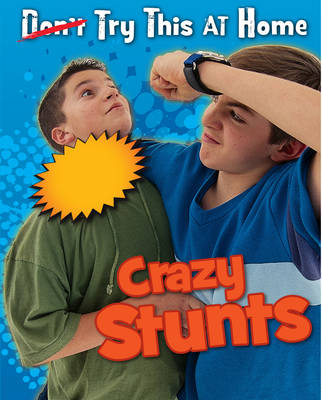 Crazy Stunts - Read Me!: Try This at Home! (Hardback)