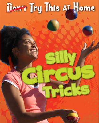 Silly Circus Tricks - Read Me!: Try This at Home! (Paperback)