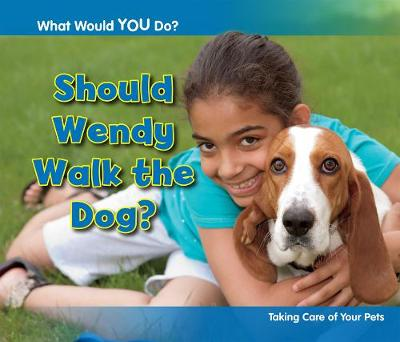 Should Wendy Walk the Dog?: Taking Care of Your Pets - Acorn: What Would You Do? (Hardback)