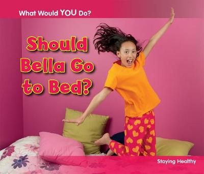 Should Bella Go to Bed?: Staying Healthy - Acorn: What Would You Do? (Hardback)
