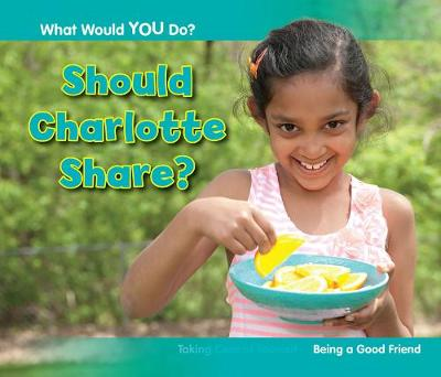 Should Charlotte Share?: Being a Good Friend - Acorn: What Would You Do? (Hardback)