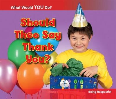 Should Theo Say Thank You?: Being Respectful - Acorn: What Would You Do? (Hardback)