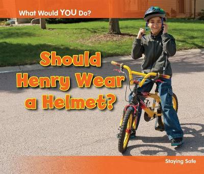 Should Henry Wear a Helmet?: Staying Safe - Acorn: What Would You Do? (Hardback)
