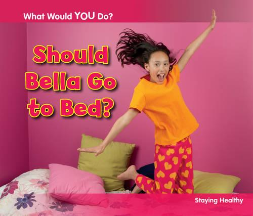 Should Bella Go to Bed?: Staying Healthy - Acorn: What Would You Do? (Paperback)