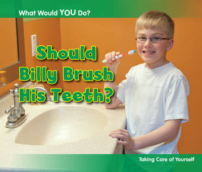 Should Billy Brush His Teeth?: Taking Care of Yourself - Acorn: What Would You Do? (Paperback)