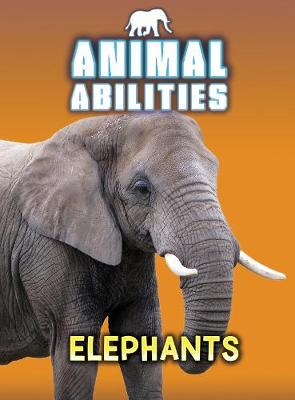 Elephants - Raintree Perspectives: Animal Abilities (Hardback)