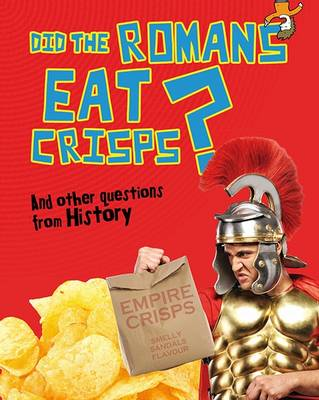 Did the Romans Eat Crisps?: And Other Questions About History - Read Me!: Questions You Never Thought You'd Ask (Hardback)