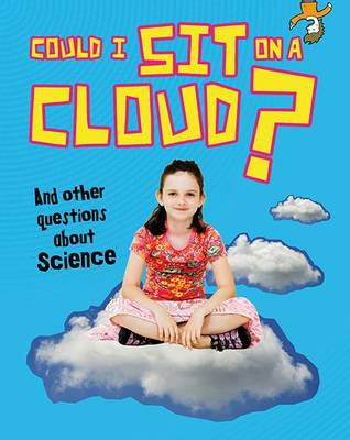 Could I Sit on a Cloud?: And other questions about Science - Read Me!: Questions You Never Thought You'd Ask (Hardback)