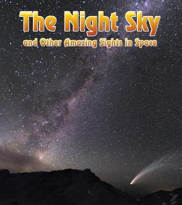 The Night Sky: And Other Amazing Sights in Space - The Night Sky: And Other Amazing Sights in Space (Hardback)