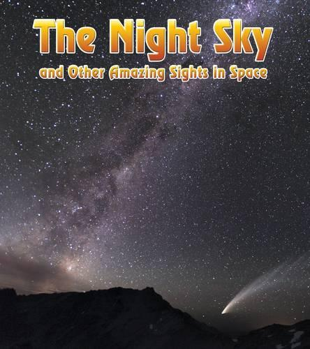 The Night Sky: And Other Amazing Sights in Space - The Night Sky: And Other Amazing Sights in Space (Paperback)