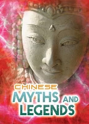 Chinese Myths and Legends - Ignite: All About Myths (Paperback)