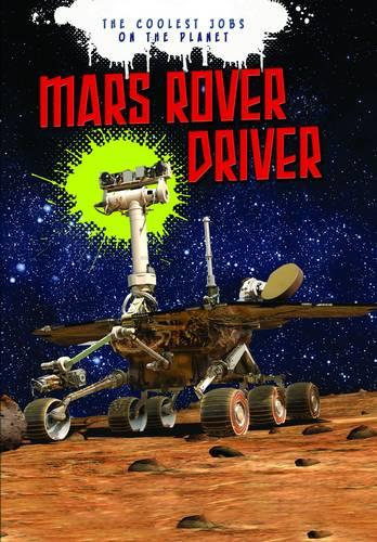 Mars Rover Driver - Ignite: The Coolest Jobs on the Planet (Paperback)