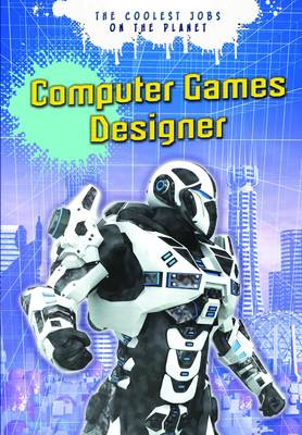 Computer Games Designer - Ignite: The Coolest Jobs on the Planet (Paperback)