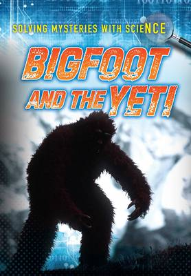 Bigfoot and the Yeti - Ignite: Solving Mysteries With Science (Paperback)