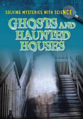 Ghosts & Hauntings - Ignite: Solving Mysteries With Science (Paperback)