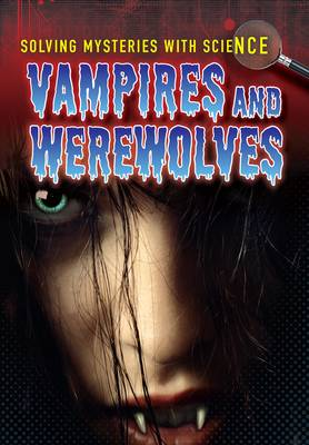 Vampires & Werewolves - Ignite: Solving Mysteries With Science (Paperback)