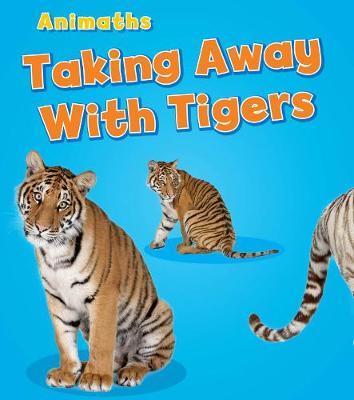 Taking Away with Tigers - Animaths (Hardback)