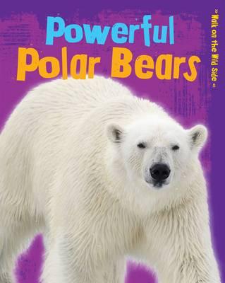 Powerful Polar Bears - Read Me!: Walk on the Wild Side (Paperback)