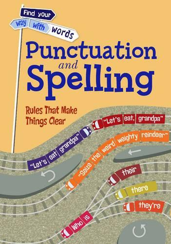Punctuation and Spelling: Rules That Make Things Clear - Find Your Way With Words (Paperback)
