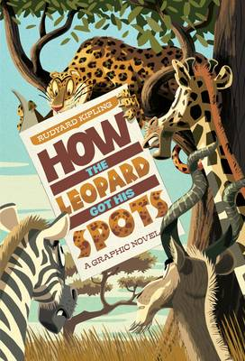How The Leopard Got His Spots - Graphic Fiction: Just So Stories (Paperback)
