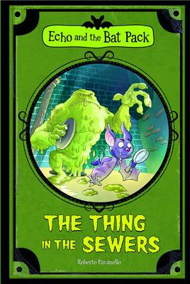 The Thing in the Sewers - Echo and the Bat Pack (Paperback)