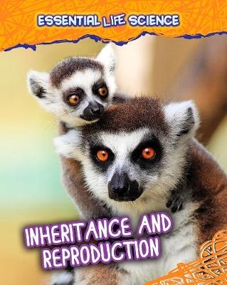 Inheritance and Reproduction - Infosearch: Essential Life Science (Hardback)