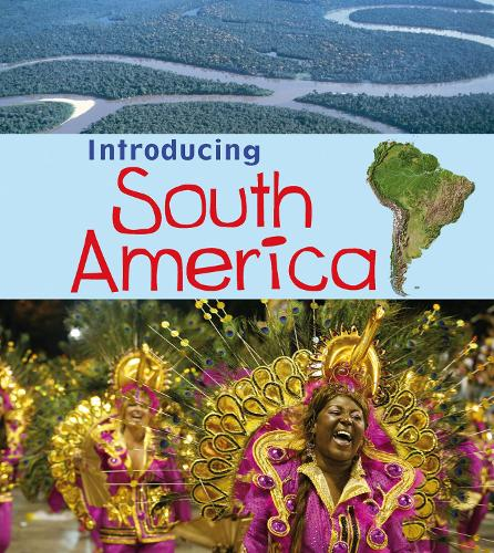 Introducing South America - Young Explorer: Introducing Continents (Hardback)