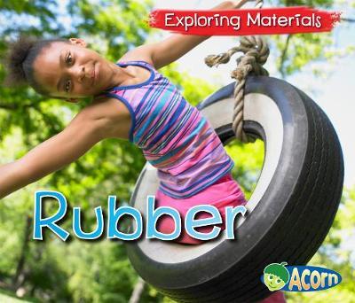 Rubber - Acorn: Exploring Materials (Hardback)