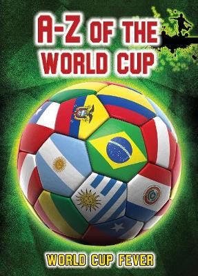 A-Z of the World Cup - Ignite: World Cup Fever (Hardback)