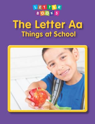 The Letter Aa: Things at School - Letter Books