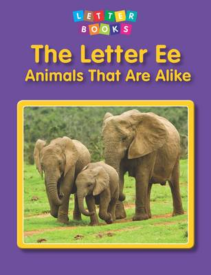 The Letter Ee: Animals That Are Alike - Letter Books
