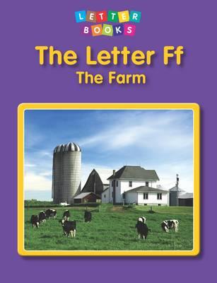 The Letter Ff: The Farm - Letter Books