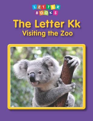 The Letter Kk: Visiting the Zoo - Letter Books