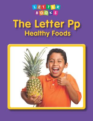 The Letter Pp: Healthy Foods - Letter Books
