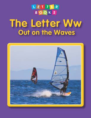 The Letter Ww: Out on the Waves - Letter Books