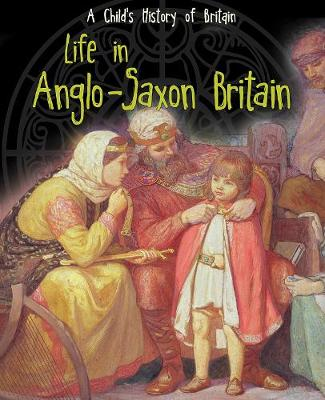 Life in Anglo-Saxon Britain - Raintree Perspectives: A Child's History of Britain (Hardback)
