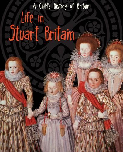 Life in Stuart Britain - Raintree Perspectives: A Child's History of Britain (Paperback)