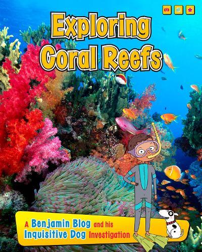 Exploring Coral Reefs: A Benjamin Blog and His Inquisitive Dog Investigation - Exploring Habitats, with Benjamin Blog and His Inquisitive Dog (Hardback)
