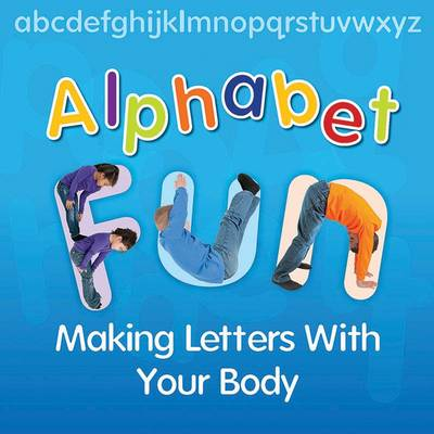 Alphabet Fun: Making Letters With Your Body - Early Years (Paperback)