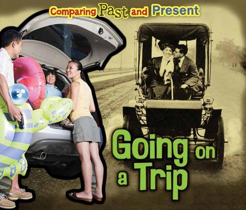 Going on a Trip: Comparing Past and Present - Acorn: Comparing Past and Present (Hardback)