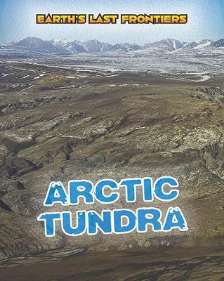 Arctic Tundra - Read Me!: Earth's Last Frontiers (Hardback)