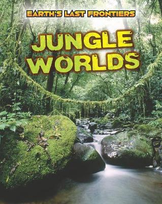 Jungle Worlds - Read Me!: Earth's Last Frontiers (Hardback)