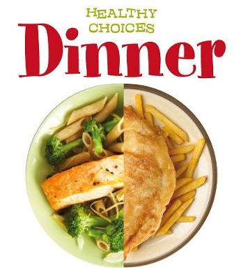 Dinner: Healthy Choices - Young Explorer: Healthy Choices (Hardback)