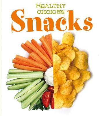 Snacks: Healthy Choices - Young Explorer: Healthy Choices (Hardback)