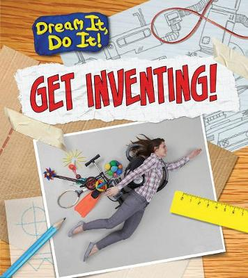 Get Inventing! - Read Me!: Dream It, Do It! (Hardback)